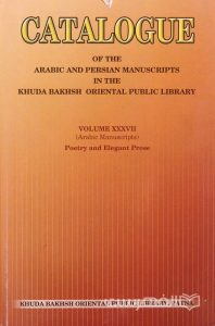 CATALOGUE, OF THE ARABIC AND PERSIAN MANUSCRIPTS IN THE KHUDA BAKHSH ORIENTAL PUBLIC LIBRARY, VOLUME XXXVII (Arabic Manuscripts) Poetry and Elegant Prose, چاپ هند, (MZ2117)