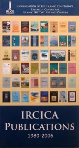 IRCICA PUBLICATIONS 1980-2006, ORGANISATION OF THE ISLAMIC CONFERENCE RESEARCH CENTRE FOR ISLAMIC HISTORY, ART AND CULTURE, (HZ1811)