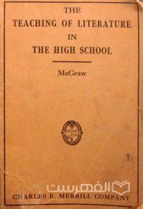 THE TEACHING OF LITERATURE IN THE HIGH SCHOOL, McGraw, CHARLES E. MERRILI COMPANY, چاپ آمریکا, (MZ3125)